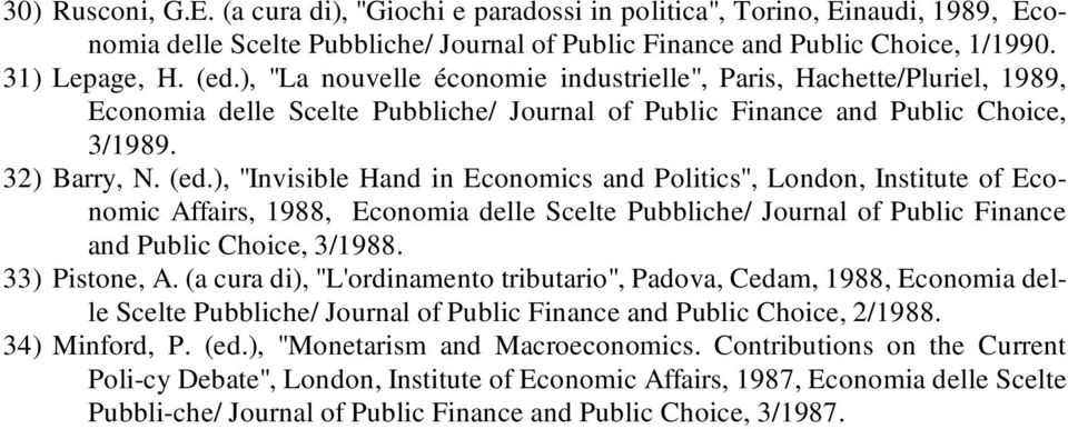 "), ""Invisible Hand in Economics and Politics"", London, Institute of Economic Affairs, 1988, Economia delle Scelte Pubbliche/ Journal of Public Finance and Public Choice, 3/1988. 33) Pistone, A."