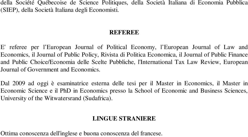 Finance and Public Choice/Economia delle Scelte Pubbliche, l'international Tax Law Review, European Journal of Government and Economics.