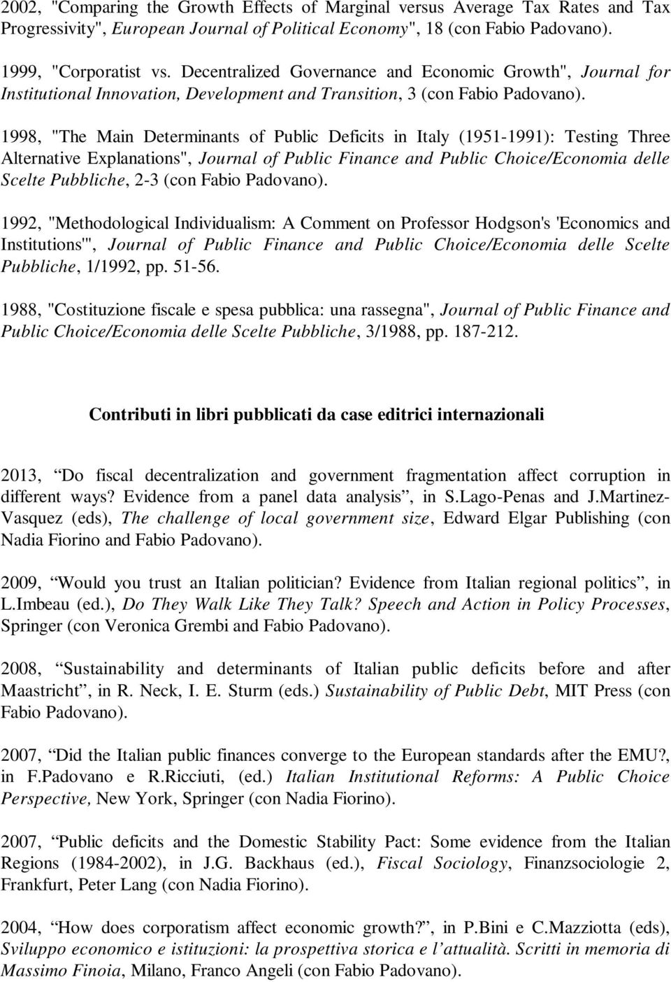 "1998, ""The Main Determinants of Public Deficits in Italy (1951-1991): Testing Three Alternative Explanations"", Journal of Public Finance and Public Choice/Economia delle Scelte Pubbliche, 2-3 (con"