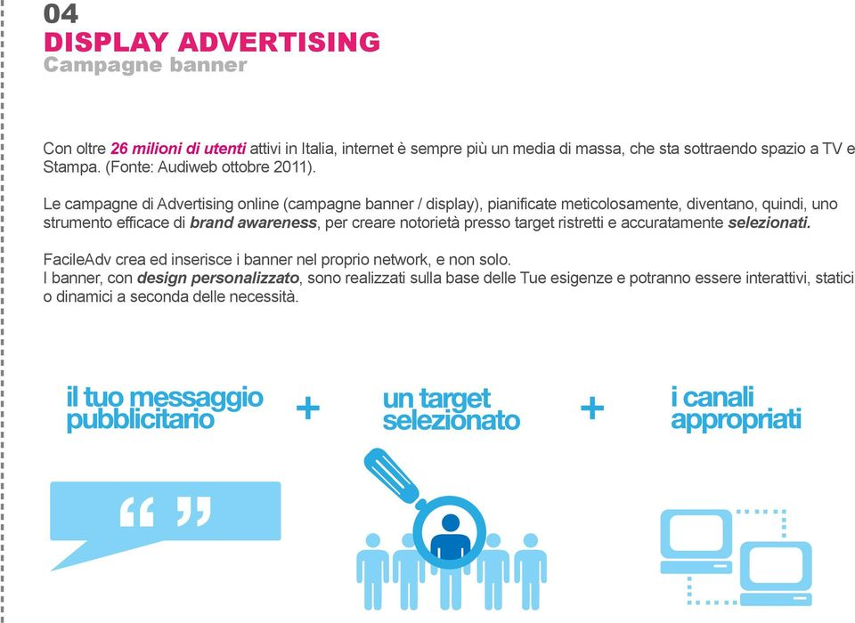 Le campagne di Advertising online (campagne banner / display), pianificate meticolosamente, diventano, quindi, uno strumento efficace di brand awareness, per creare