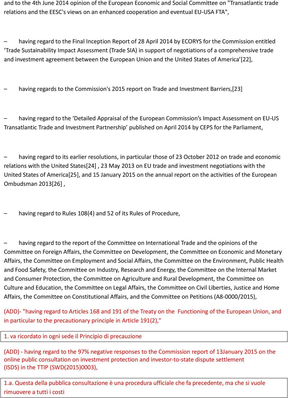 investment agreement between the European Union and the United States of America [22], having regards to the Commission's 2015 report on Trade and Investment Barriers,[23] having regard to the