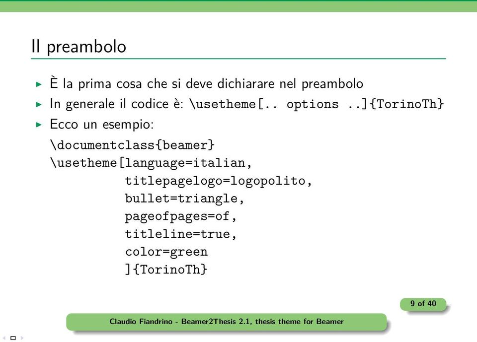 \usetheme[language=italian, titlepagelogo=logopolito, bullet=triangle, pageofpages=of,