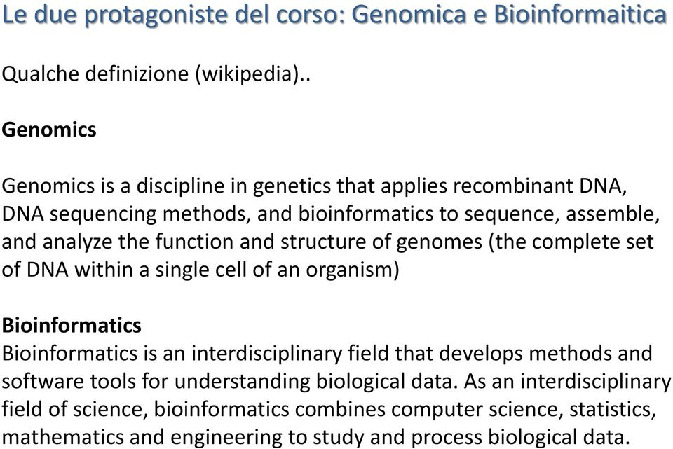 function and structure of genomes (the complete set of DNA within a single cell of an organism) Bioinformatics Bioinformatics is an interdisciplinary field that