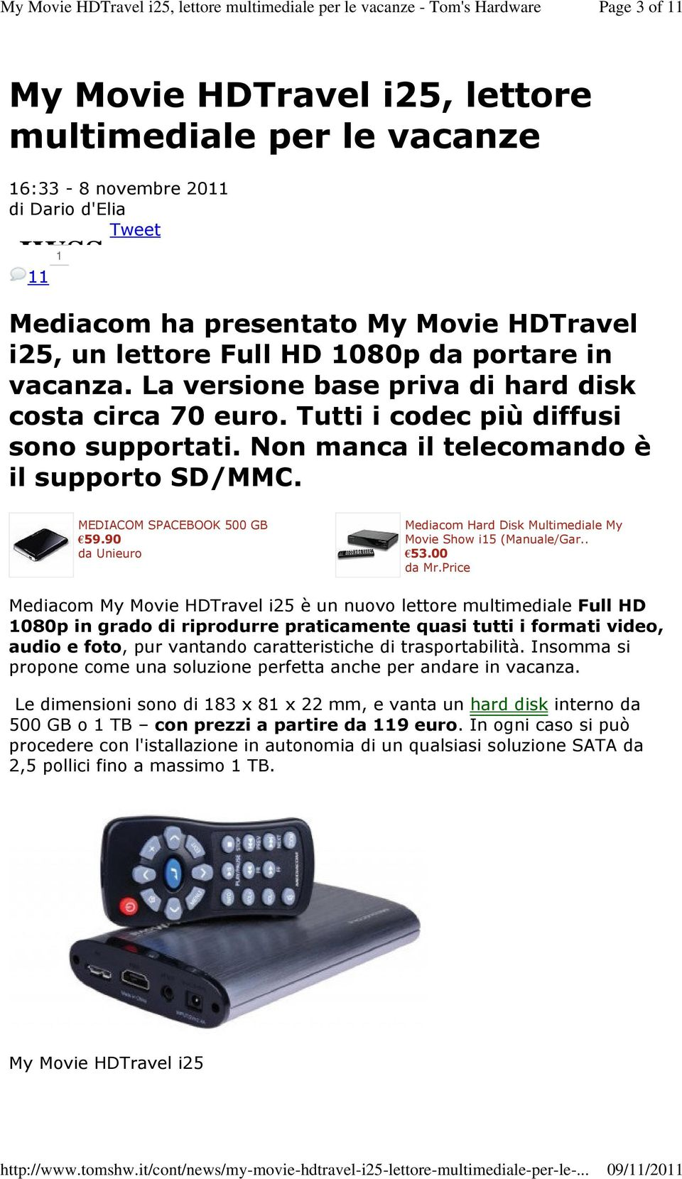 90 da Unieuro Mediacom Hard Disk Multimediale My Movie Show i15 (Manuale/Gar.. 53.00 da Mr.