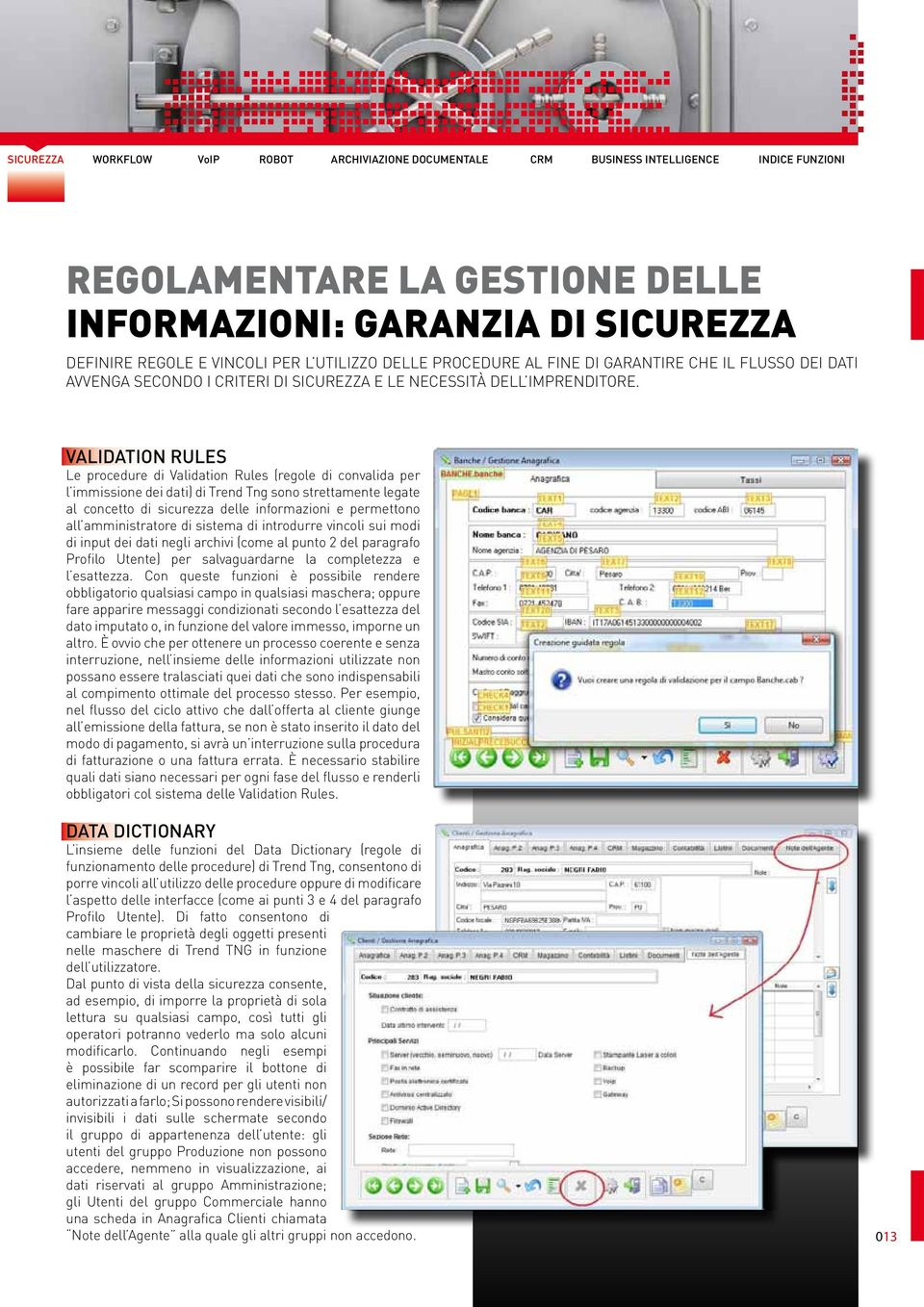 VALIDATION RULES Le procedure di Validation Rules (regole di convalida per l immissione dei dati) di Trend Tng sono strettamente legate al concetto di sicurezza delle informazioni e permettono all
