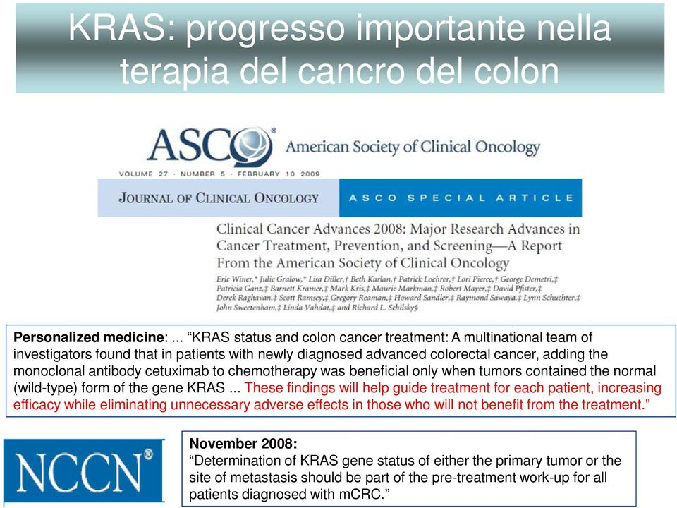 cetuximab to chemotherapy was beneficial only when tumors contained the normal (wild-type) form of the gene KRAS.