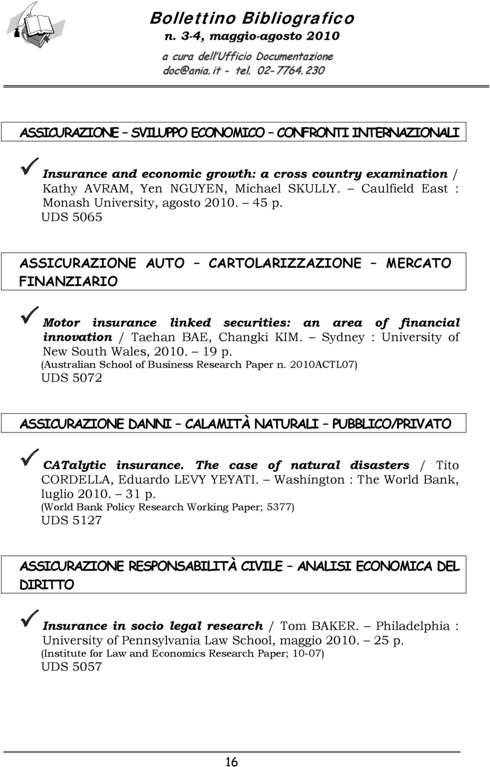 UDS 5065 ASSICURAZIONE AUTO CARTOLARIZZAZIONE MERCATO FINANZIARIO Motor insurance linked securities: an area of financial innovation / Taehan BAE, Changki KIM.