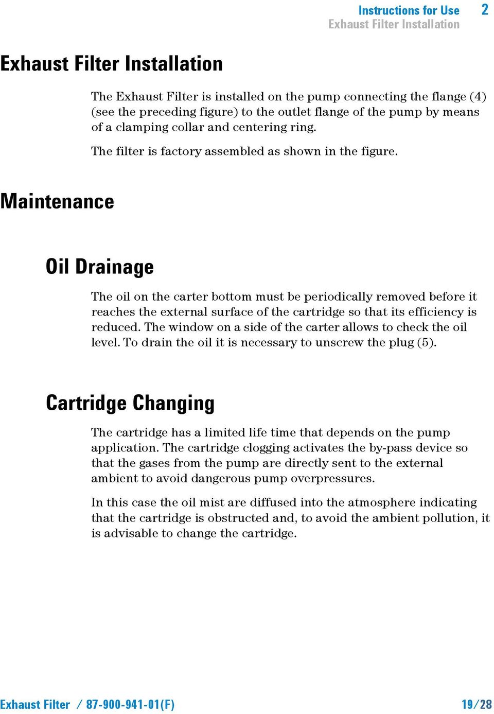 Maintenance Oil Drainage The oil on the carter bottom must be periodically removed before it reaches the external surface of the cartridge so that its efficiency is reduced.