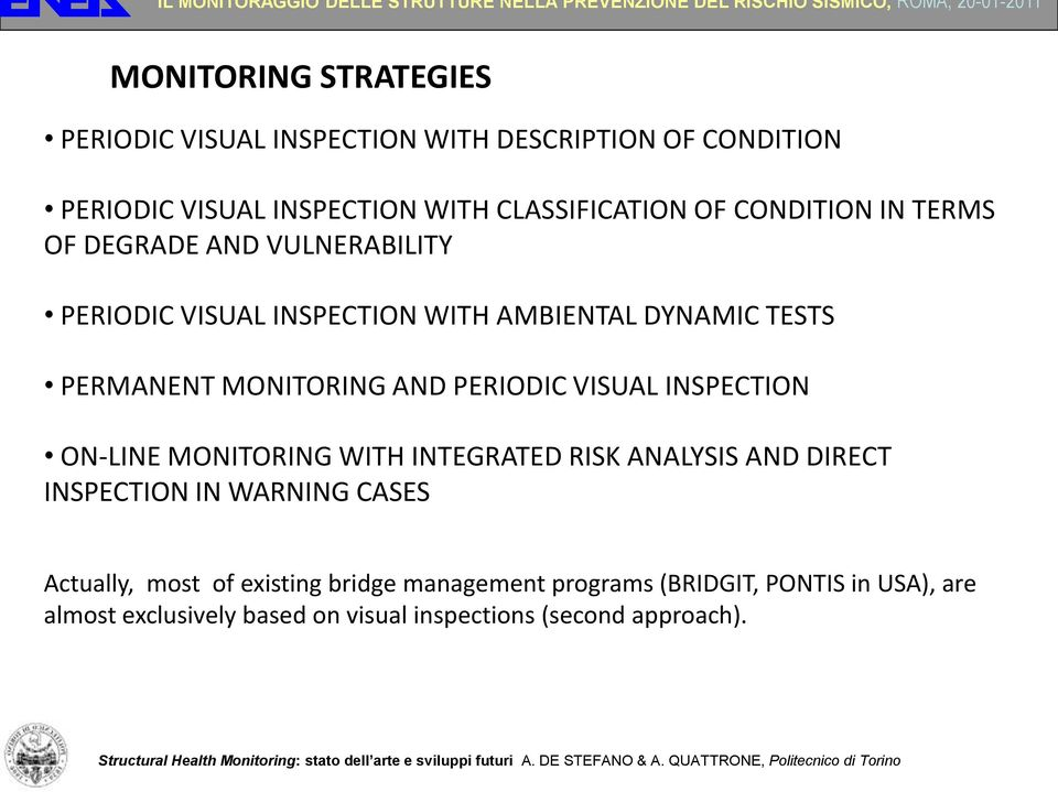 PERIODIC VISUAL INSPECTION ON-LINE MONITORING WITH INTEGRATED RISK ANALYSIS AND DIRECT INSPECTION IN WARNING CASES Actually, most