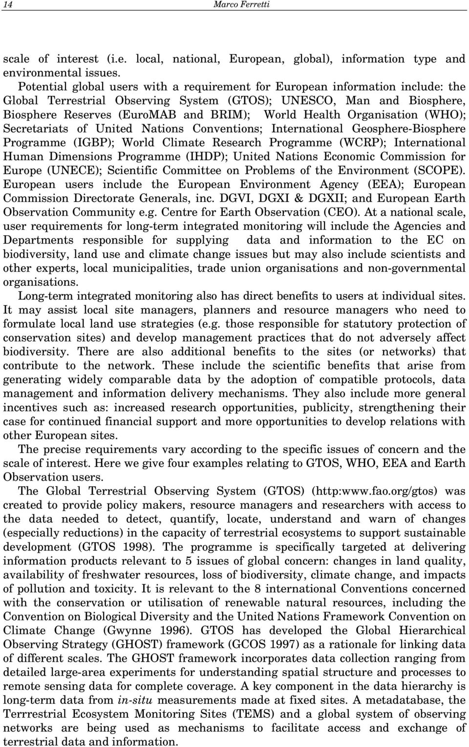 Health Organisation (WHO); Secretariats of United Nations Conventions; International Geosphere-Biosphere Programme (IGBP); World Climate Research Programme (WCRP); International Human Dimensions