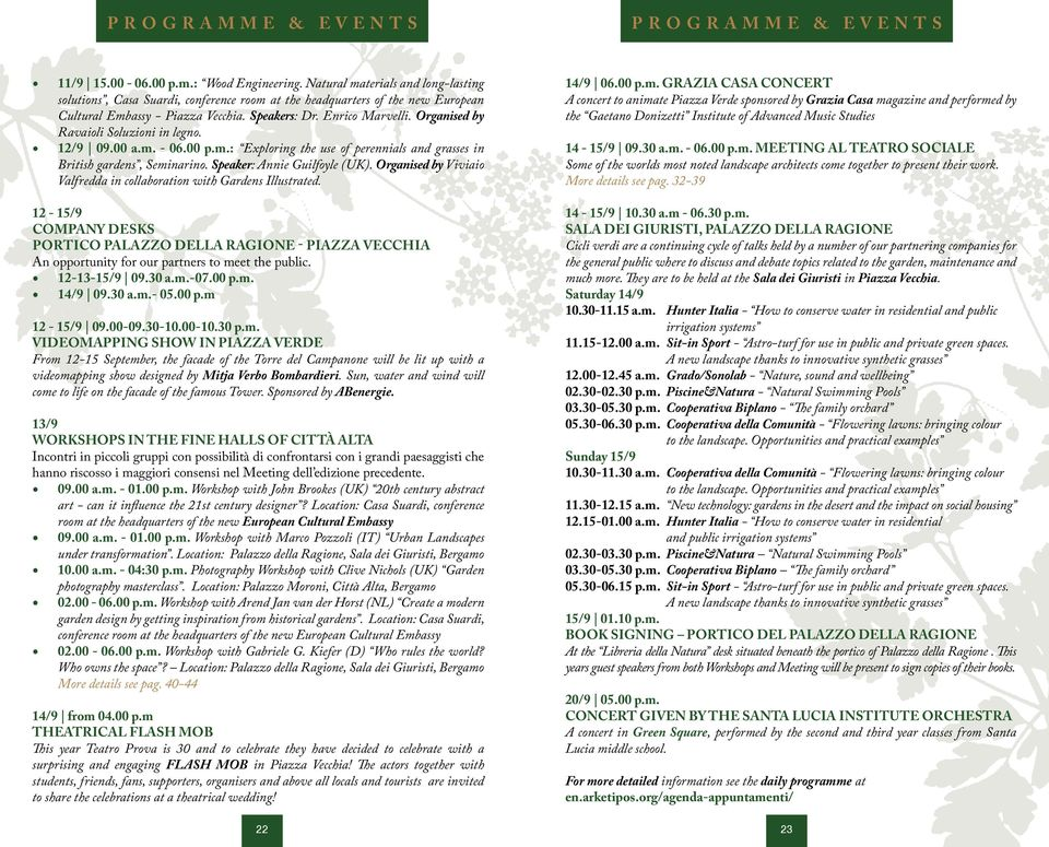 Organised by Ravaioli Soluzioni in legno. 12/9 09.00 a.m. - 06.00 p.m.: Exploring the use of perennials and grasses in British gardens, Seminarino. Speaker: Annie Guilfoyle (UK).