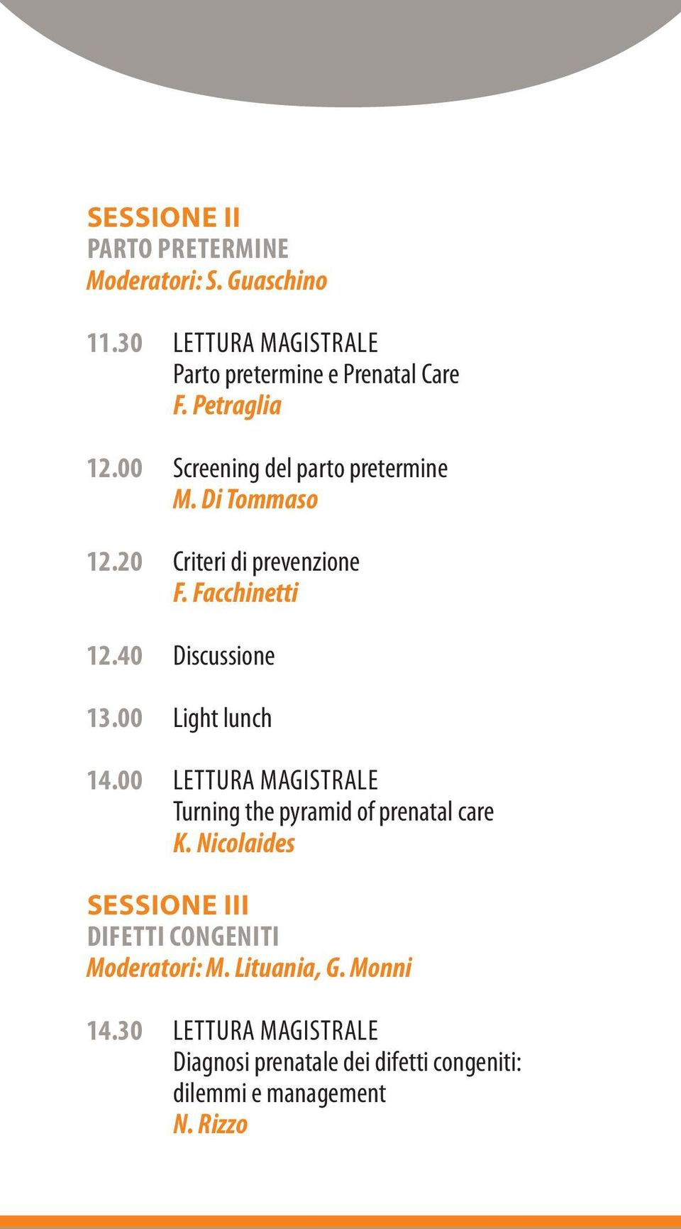 40 Discussione 13.00 Light lunch 14.00 LETTURA MAGISTRALE Turning the pyramid of prenatal care K.