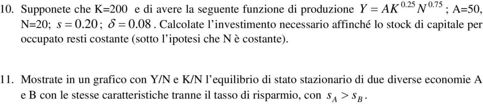 Calcolate l investimento necessario affinché lo stock di capitale per occupato resti costante (sotto l