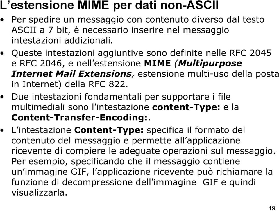 Due intestazioni fondamentali per supportare i file multimediali sono l intestazione content-type: e la Content-Transfer-Encoding:.
