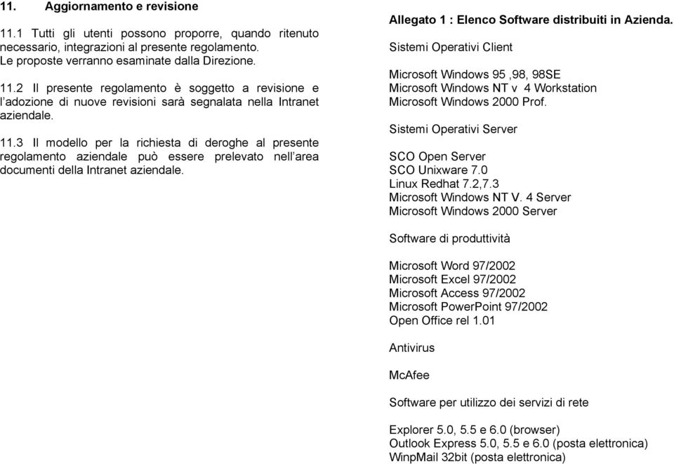 Sistemi Operativi Client Microsoft Windows 95,98, 98SE Microsoft Windows NT v 4 Workstation Microsoft Windows 2000 Prof. Sistemi Operativi Server SCO Open Server SCO Unixware 7.0 Linux Redhat 7.2,7.