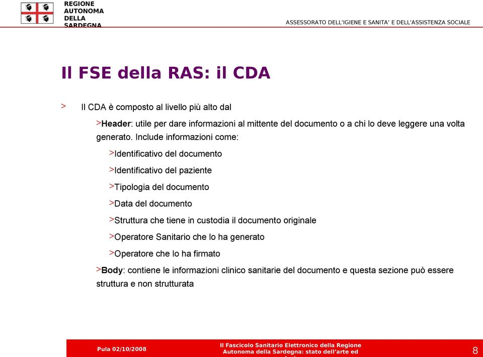 Include informazioni come: >Identificativo del documento >Identificativo del paziente >Tipologia del documento >Data del documento