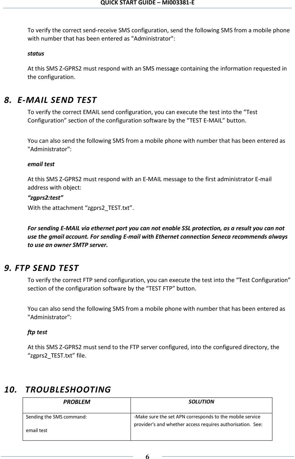 E-MAIL SEND TEST To verify the correct EMAIL send configuration, you can execute the test into the Test Configuration section of the configuration software by the TEST E-MAIL button.