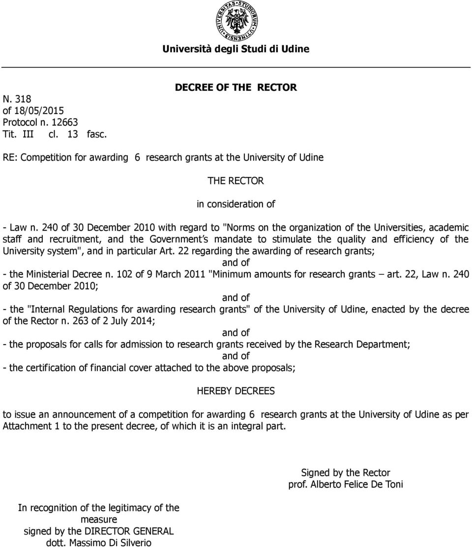 "University system"", and in particular Art. 22 regarding the awarding of research grants; and of - the Ministerial Decree n. 102 of 9 March 2011 ""Minimum amounts for research grants art. 22, Law n."