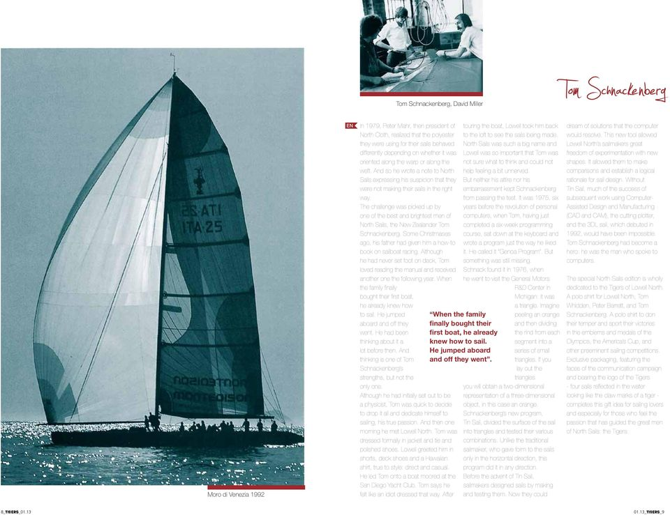 The challenge was picked up by one of the best and brightest men of North Sails, the New Zealander Tom Schnackenberg. Some Christmases ago, his father had given him a how-to book on sailboat racing.