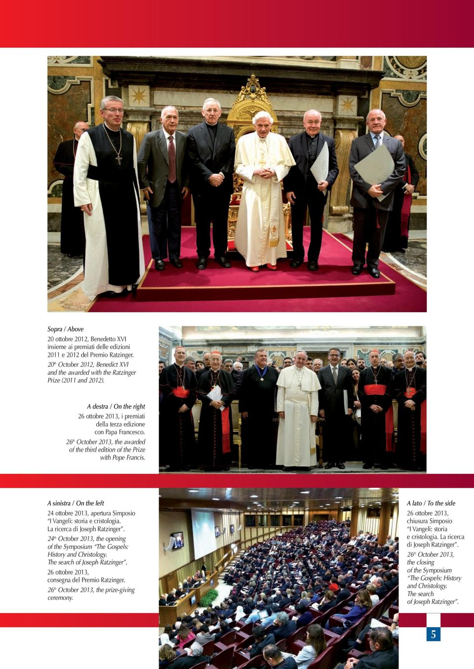 26 th October 2013, the awarded of the third edition of the Prize with Pope Francis. A sinistra / On the left 24 ottobre 2013, apertura Simposio I Vangeli: storia e cristologia.