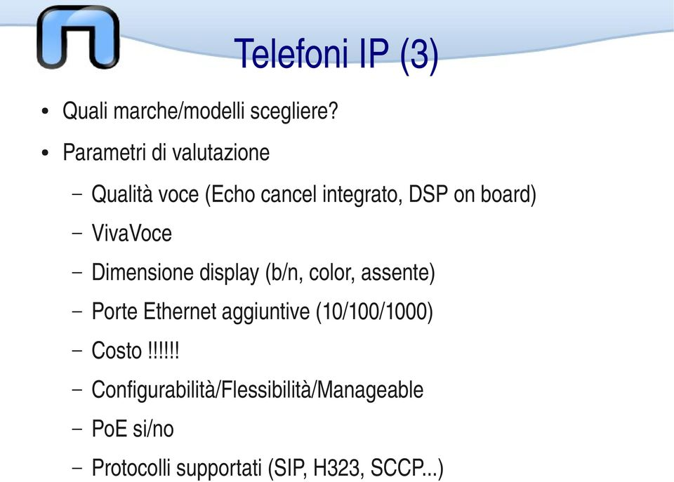 VivaVoce Dimensione display (b/n, color, assente) Porte Ethernet aggiuntive