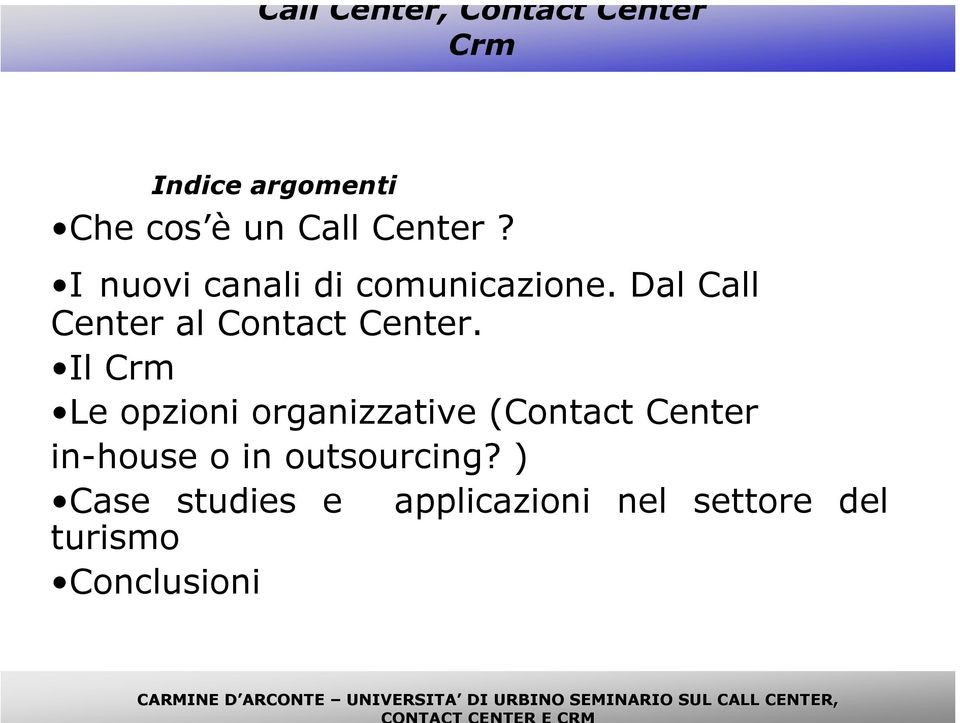 Il Crm Le opzioni organizzative (Contact Center in-house o in outsourcing?