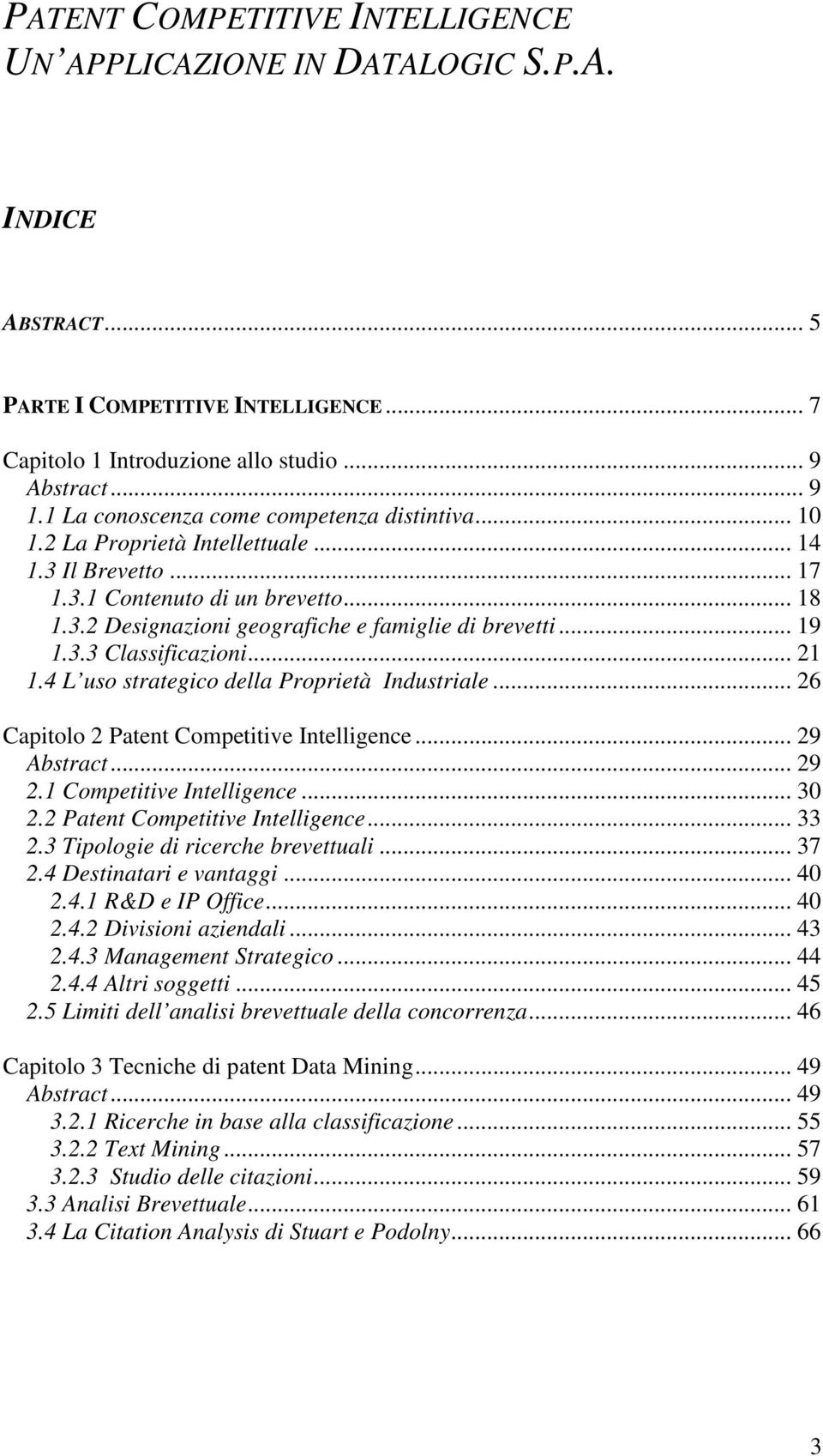 .. 19 1.3.3 Classificazioni... 21 1.4 L uso strategico della Proprietà Industriale... 26 Capitolo 2 Patent Competitive Intelligence... 29 Abstract... 29 2.1 Competitive Intelligence... 30 2.