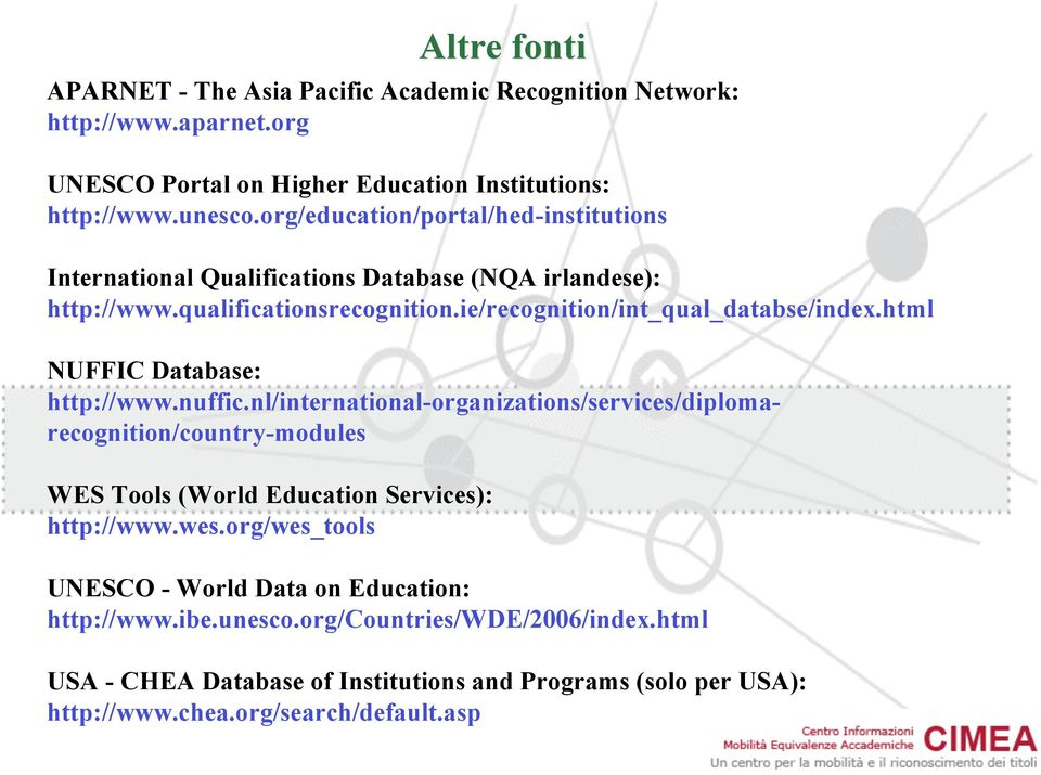 html NUFFIC Database: http://www.nuffic.nl/international-organizations/services/diplomarecognition/country-modules WES Tools (World Education Services): http://www.wes.