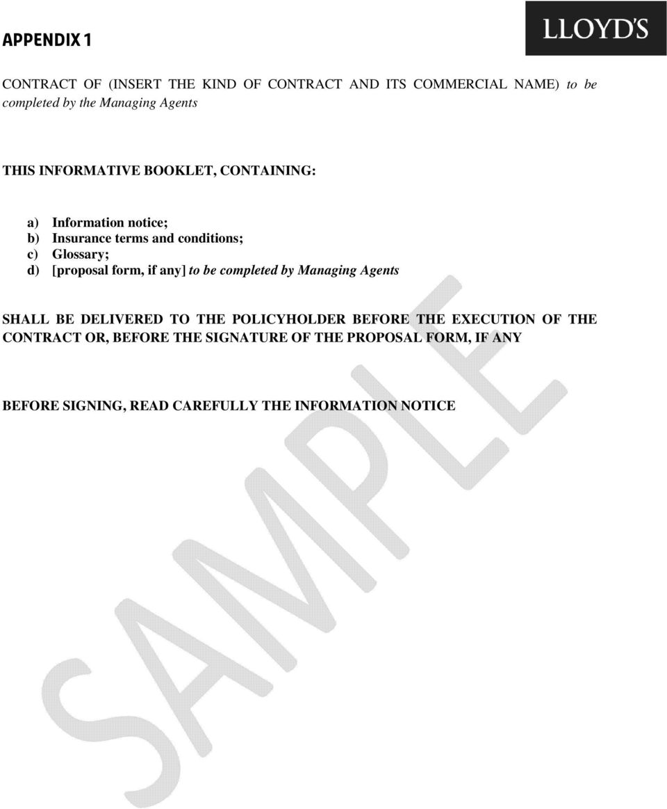 [proposal form, if any] to be completed by Managing Agents SHALL BE DELIVERED TO THE POLICYHOLDER BEFORE THE