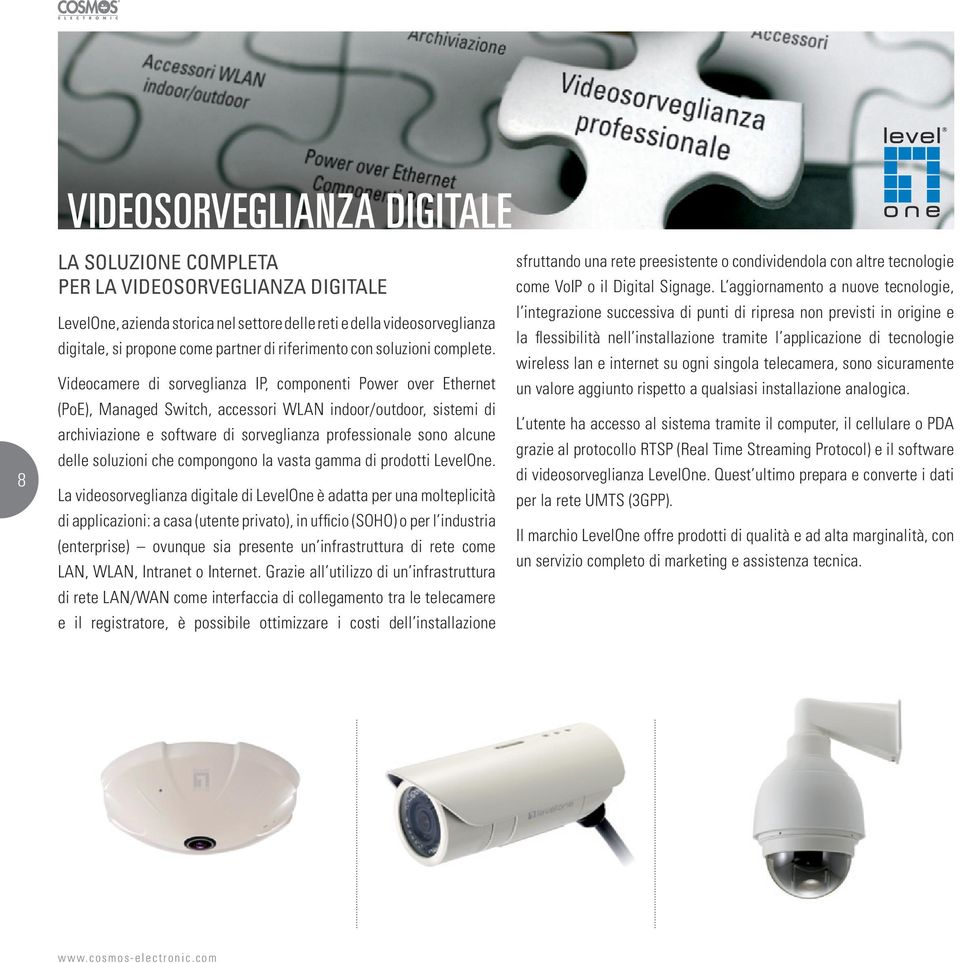 Videocamere di sorveglianza IP, componenti Power over Ethernet (PoE), Managed Switch, accessori WLAN indoor/outdoor, sistemi di archiviazione e software di sorveglianza professionale sono alcune