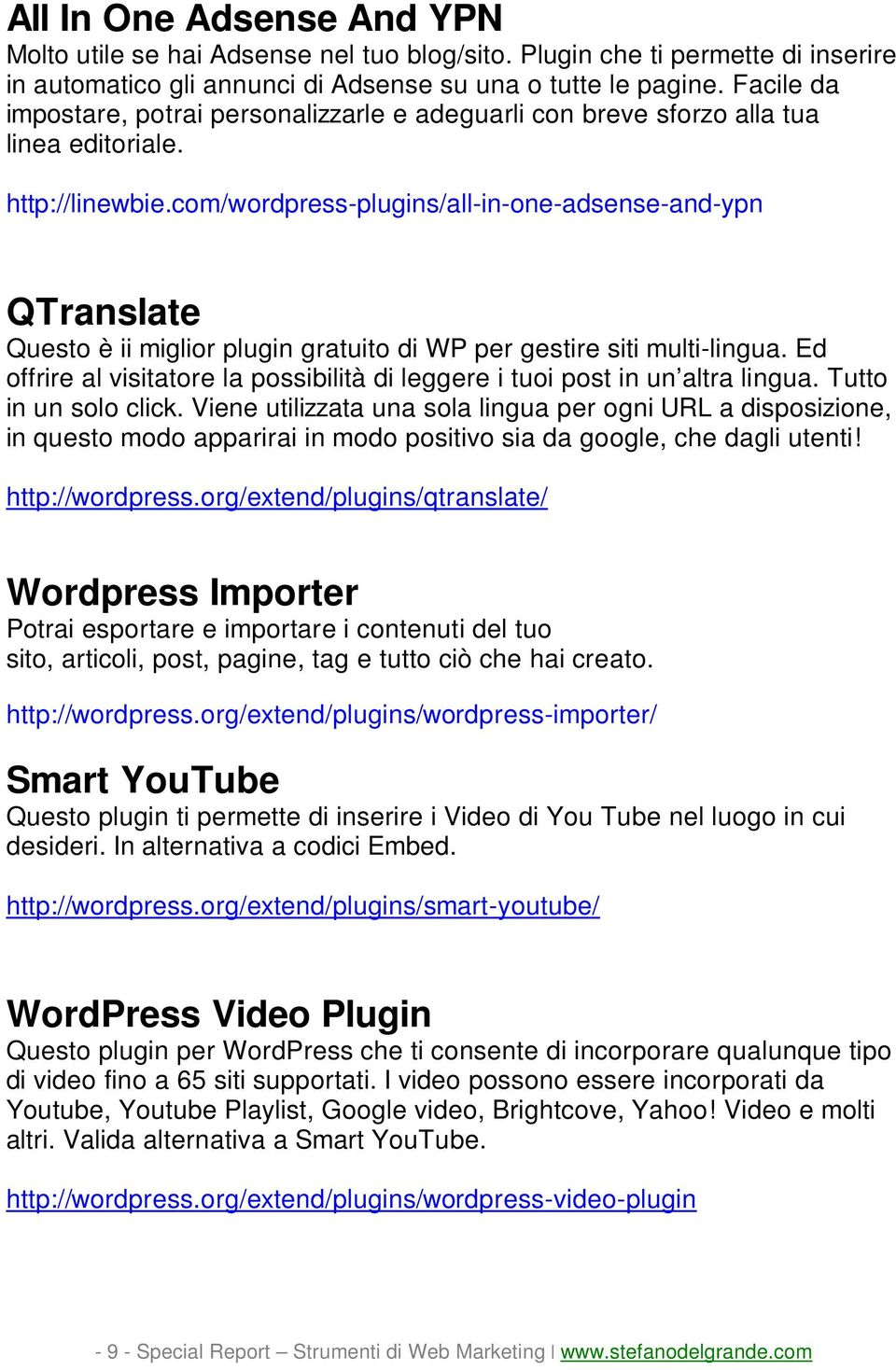 com/wordpress-plugins/all-in-one-adsense-and-ypn QTranslate Questo è ii miglior plugin gratuito di WP per gestire siti multi-lingua.
