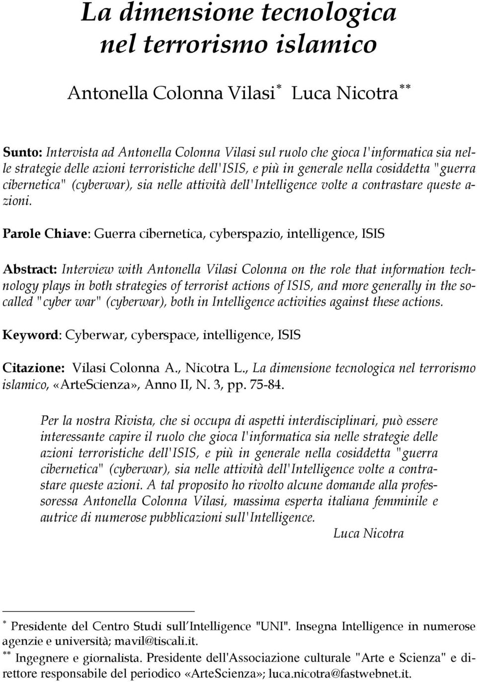Parole Chiave: Guerra cibernetica, cyberspazio, intelligence, ISIS Abstract: Interview with Antonella Vilasi Colonna on the role that information technology plays in both strategies of terrorist