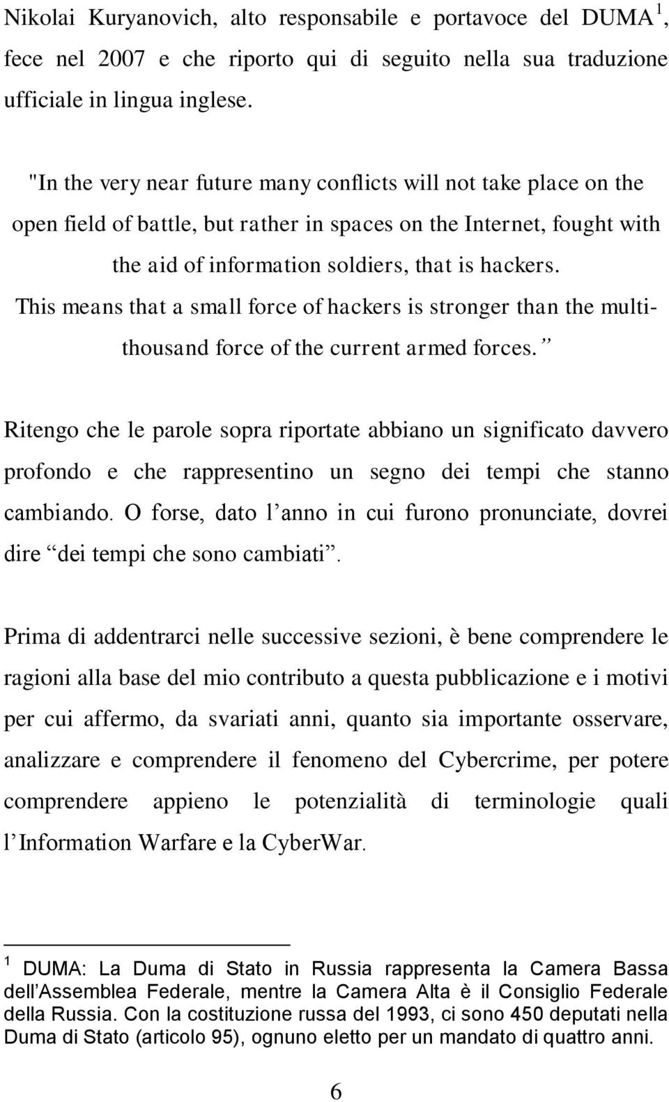This means that a small force of hackers is stronger than the multithousand force of the current armed forces.
