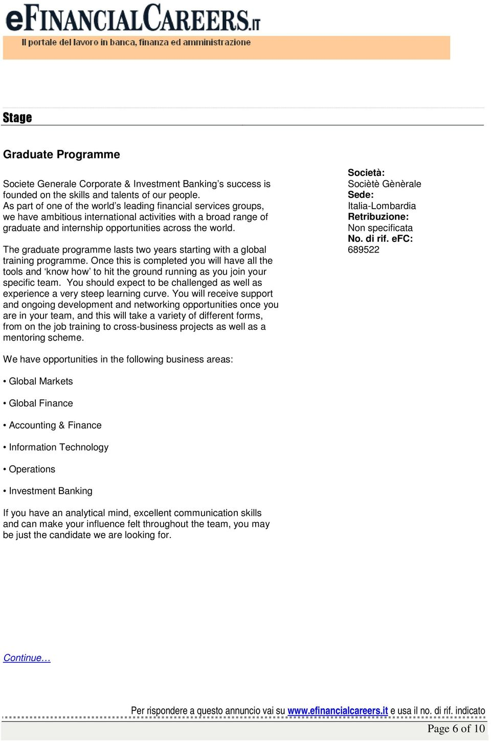 The graduate programme lasts two years starting with a global training programme.