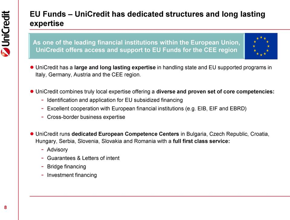 UniCredit combines truly local expertise offering a diverse and proven set of core competencies: - Identification and application for EU subsidized financing - Excellent cooperation with European