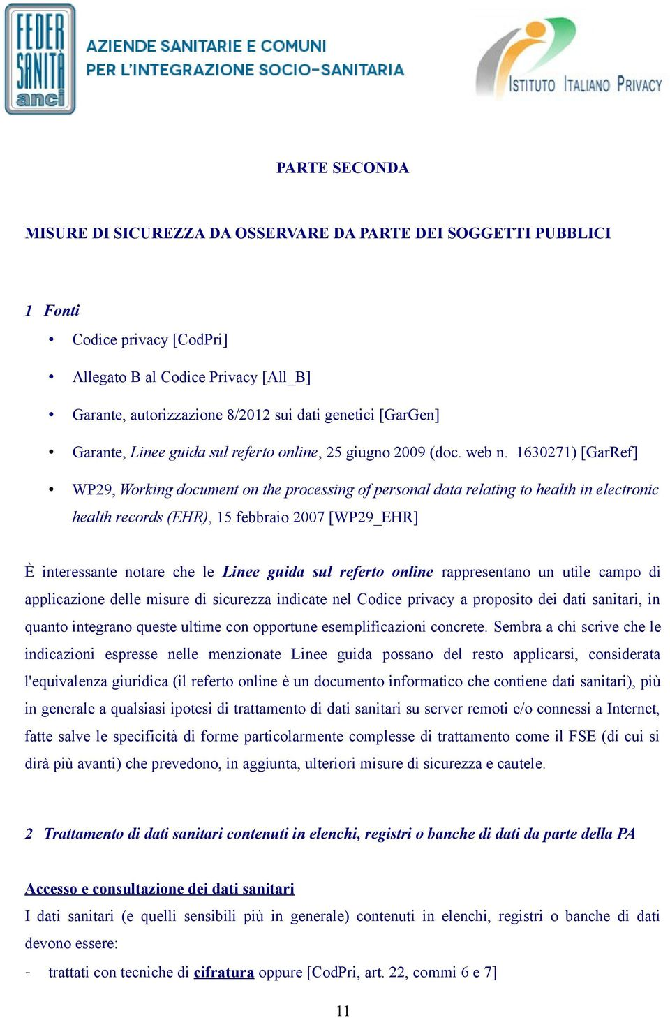 1630271) [GarRef] WP29, Working document on the processing of personal data relating to health in electronic health records (EHR), 15 febbraio 2007 [WP29_EHR] È interessante notare che le Linee guida