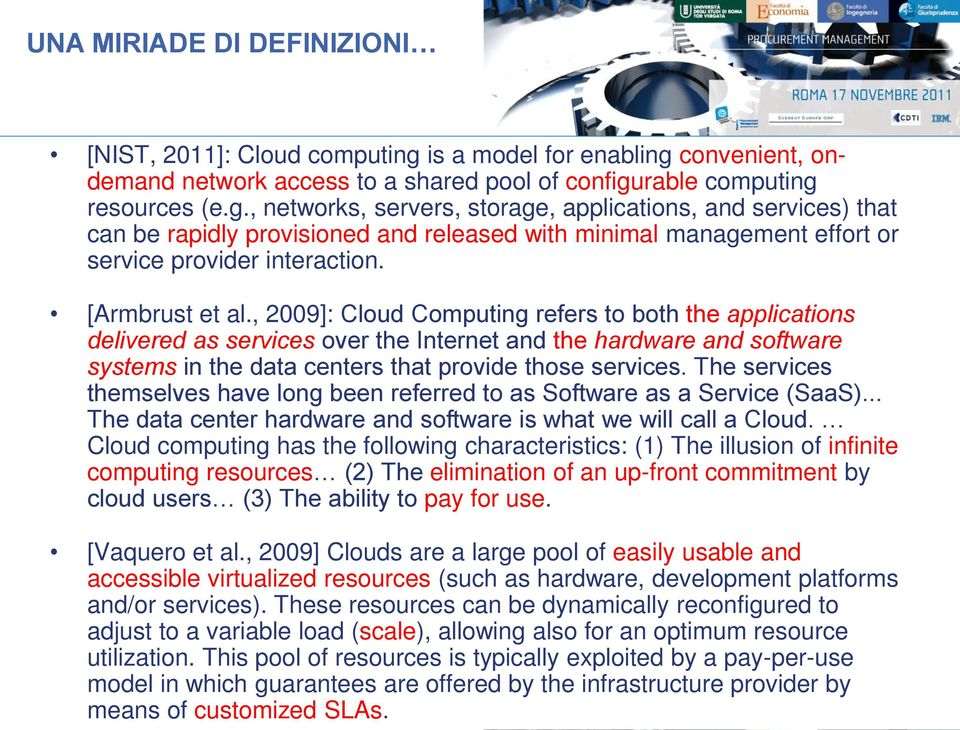 [Armbrust et al., 2009]: Cloud Computing refers to both the applications delivered as services over the Internet and the hardware and software systems in the data centers that provide those services.