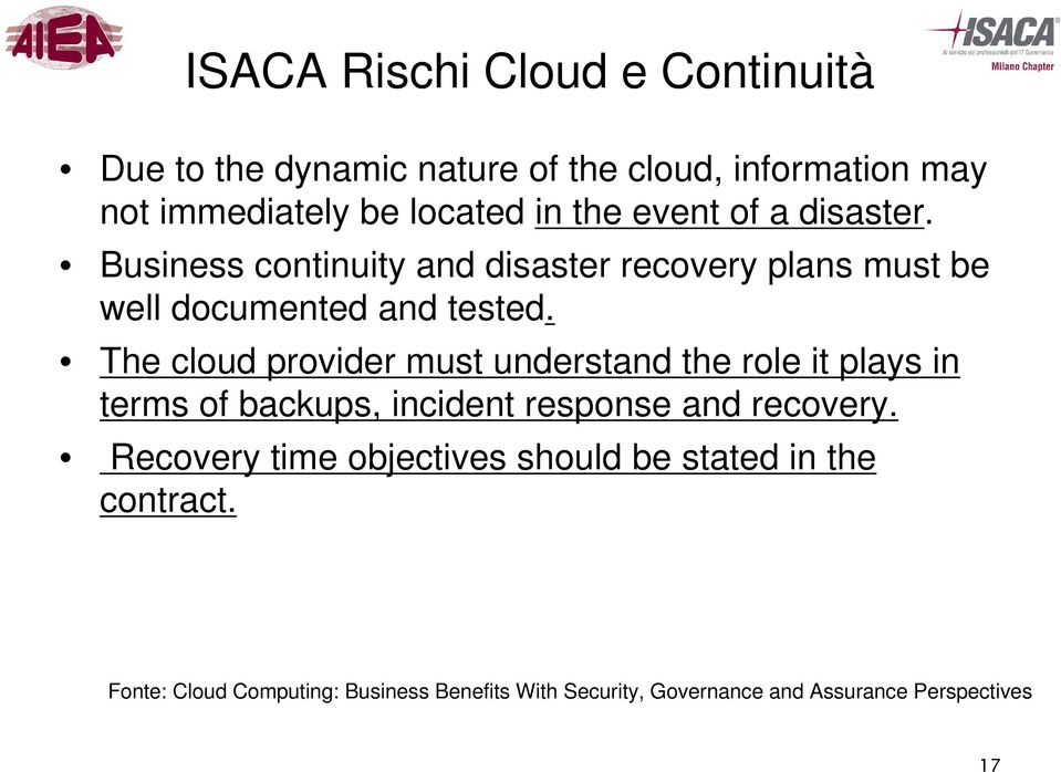 The cloud provider must understand the role it plays in terms of backups, incident response and recovery.