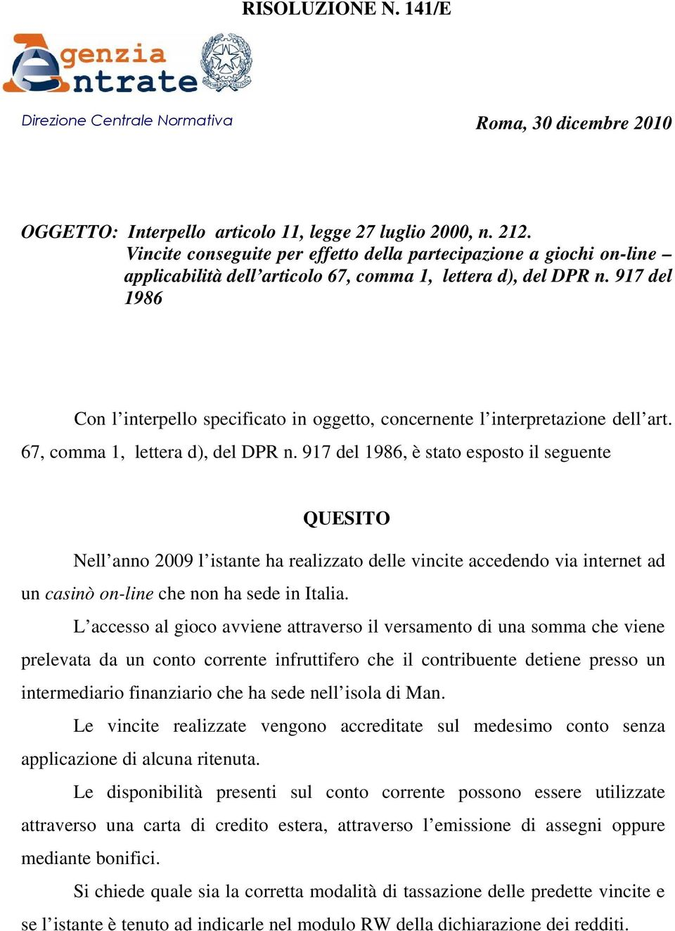 917 del 1986 Con l interpello specificato in oggetto, concernente l interpretazione dell art. 67, comma 1, lettera d), del DPR n.
