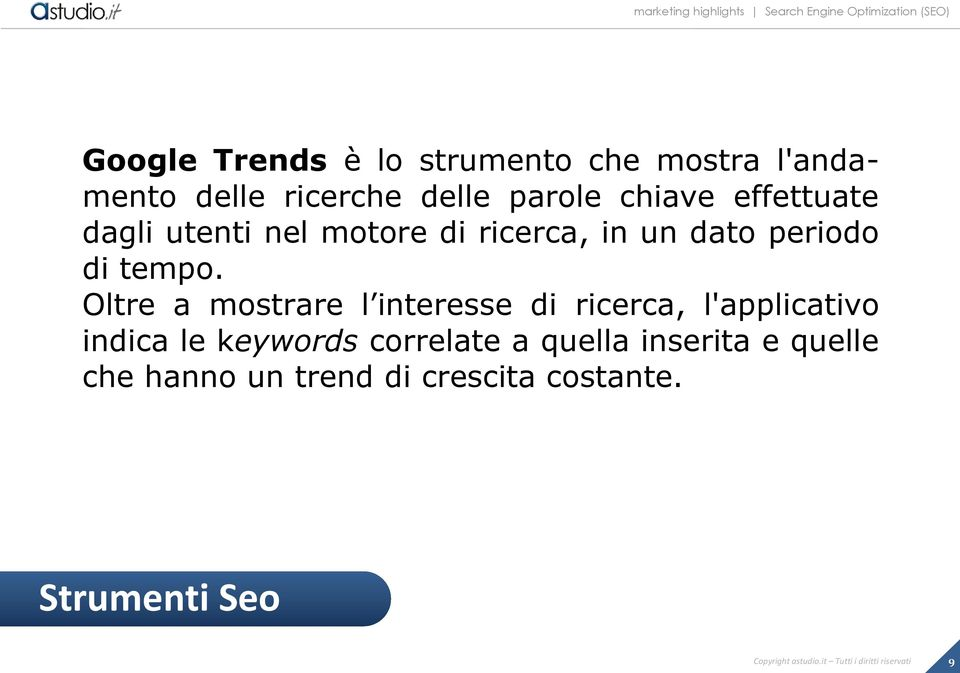 Oltre a mostrare l interesse di ricerca, l'applicativo indica le keywords