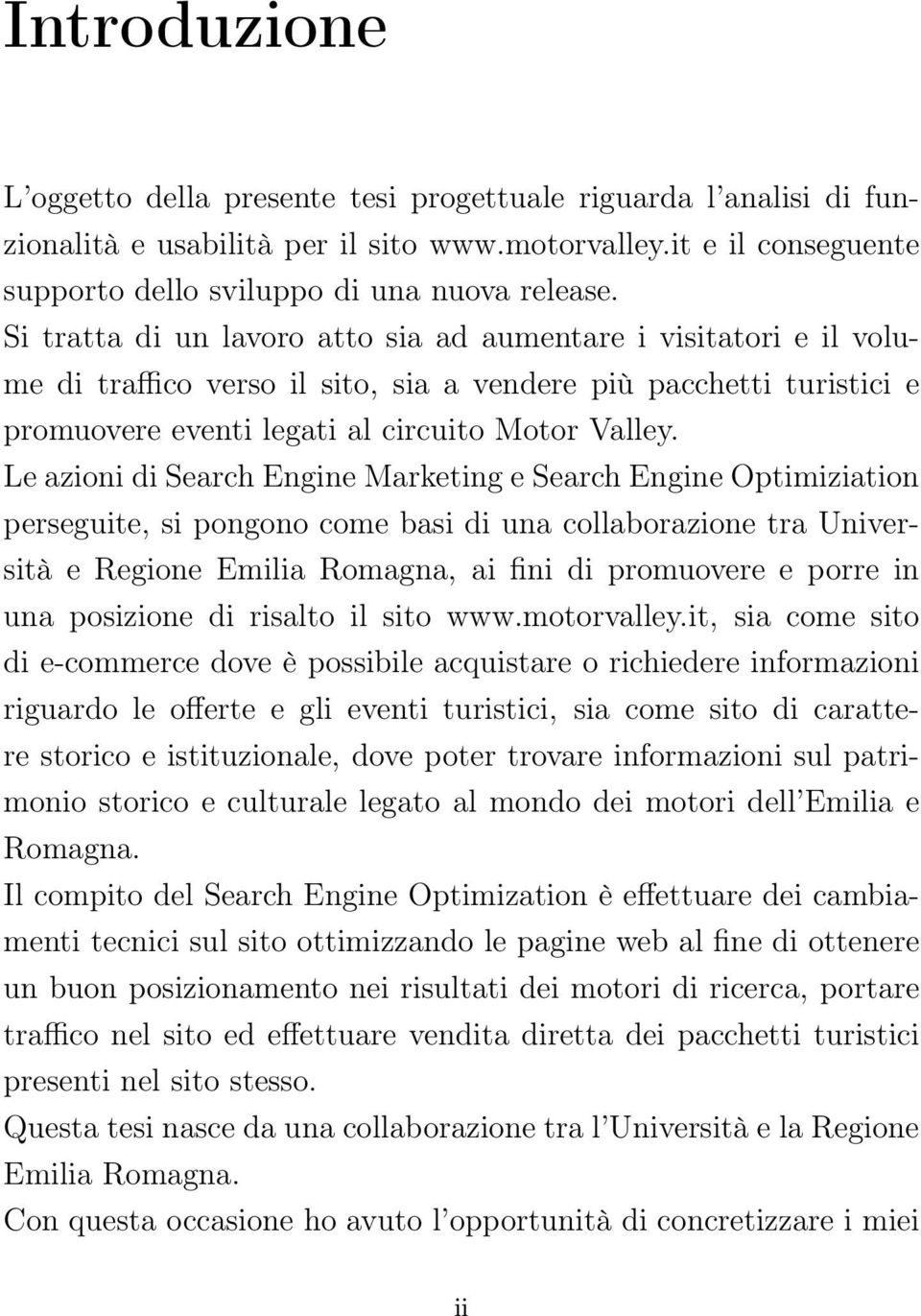 Le azioni di Search Engine Marketing e Search Engine Optimiziation perseguite, si pongono come basi di una collaborazione tra Università e Regione Emilia Romagna, ai fini di promuovere e porre in una