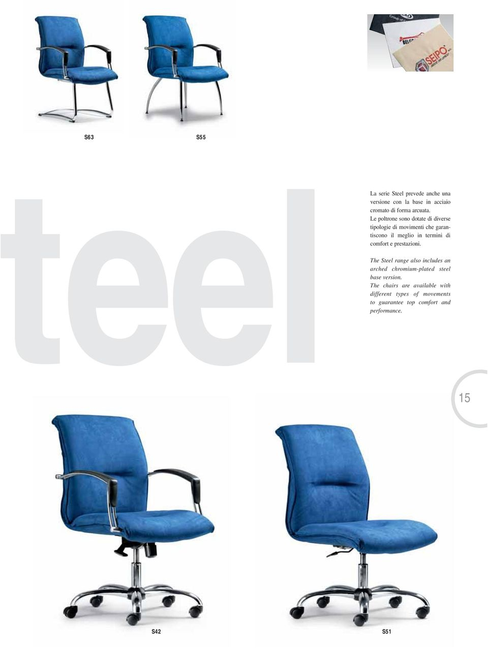 comfort e prestazioni. The Steel range also includes an arched chromium-plated steel base version.