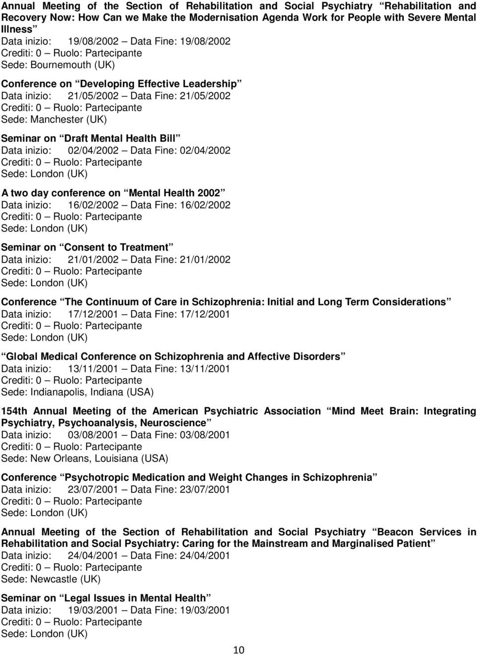 Health Bill Data inizio: 02/04/2002 Data Fine: 02/04/2002 A two day conference on Mental Health 2002 Data inizio: 16/02/2002 Data Fine: 16/02/2002 Seminar on Consent to Treatment Data inizio: