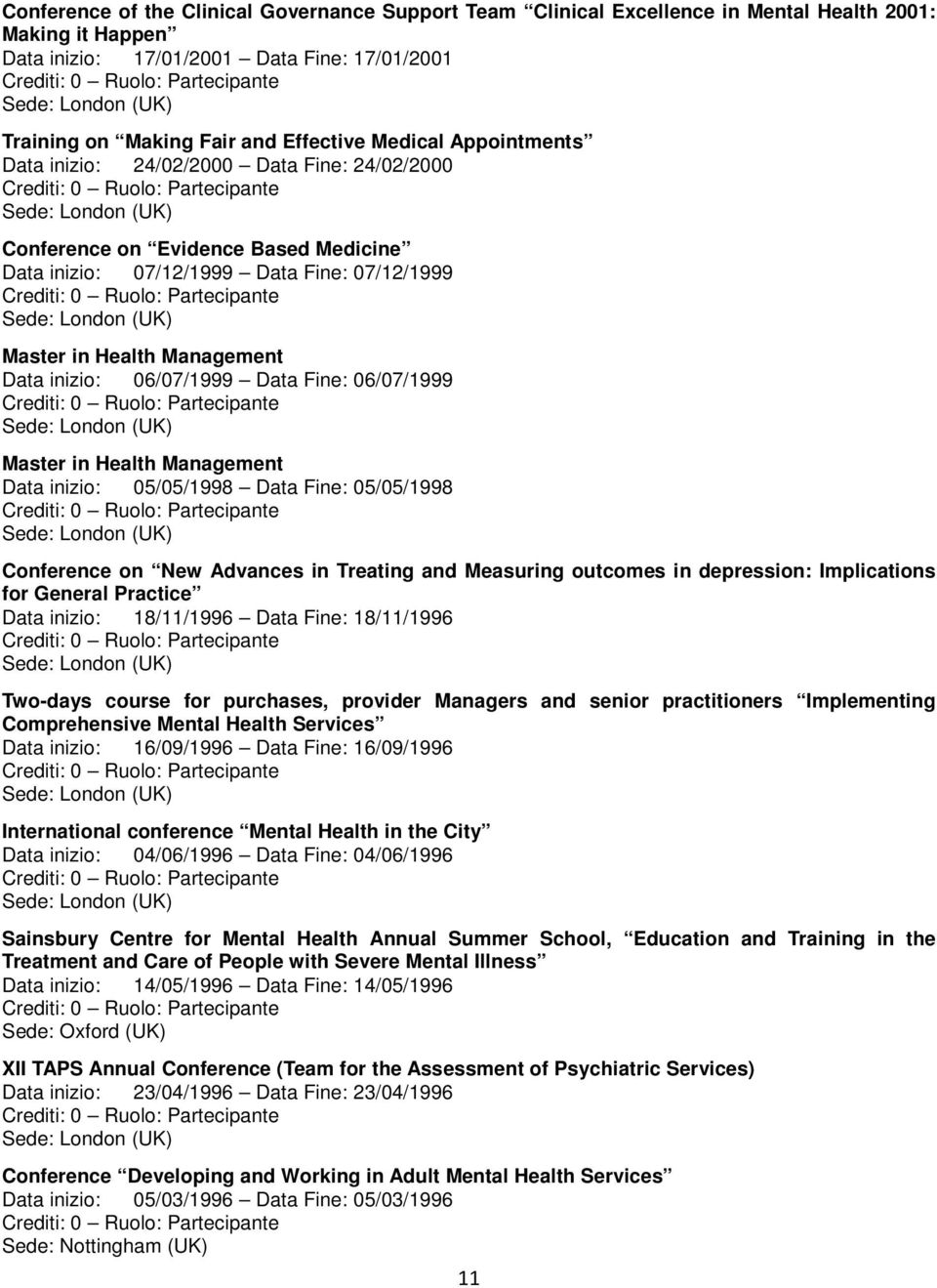 06/07/1999 Data Fine: 06/07/1999 Master in Health Management Data inizio: 05/05/1998 Data Fine: 05/05/1998 Conference on New Advances in Treating and Measuring outcomes in depression: Implications
