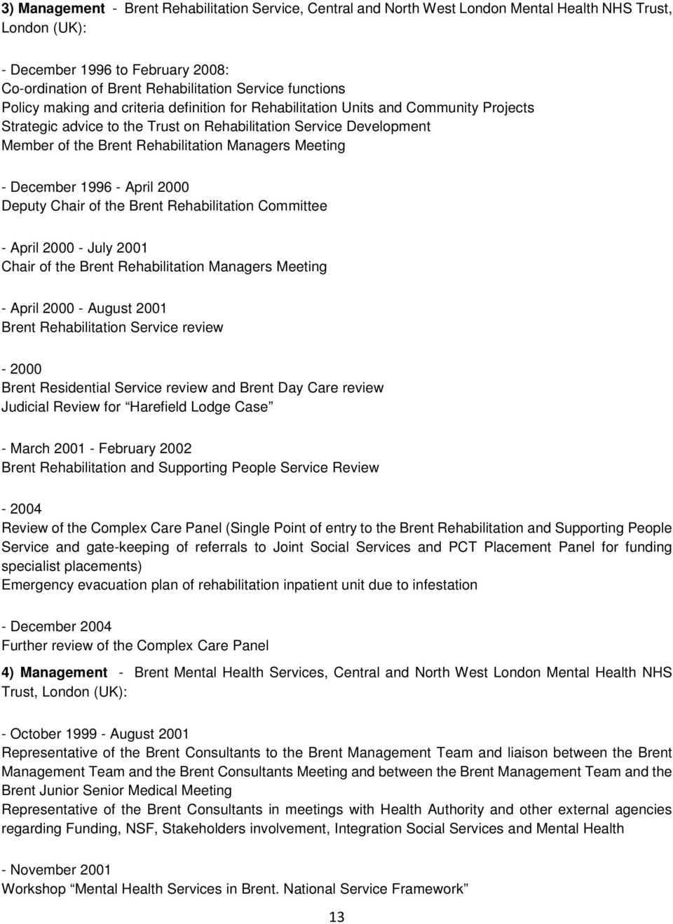 Managers Meeting - December 1996 - April 2000 Deputy Chair of the Brent Rehabilitation Committee - April 2000 - July 2001 Chair of the Brent Rehabilitation Managers Meeting - April 2000 - August 2001