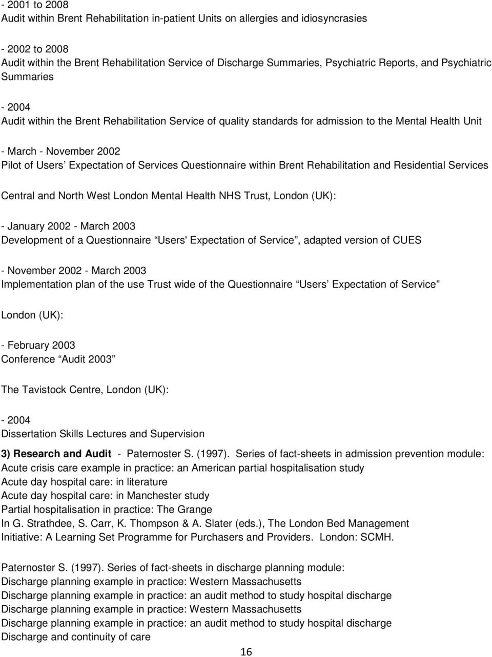 of Services Questionnaire within Brent Rehabilitation and Residential Services Central and North West London Mental Health NHS Trust, London (UK): - January 2002 - March 2003 Development of a