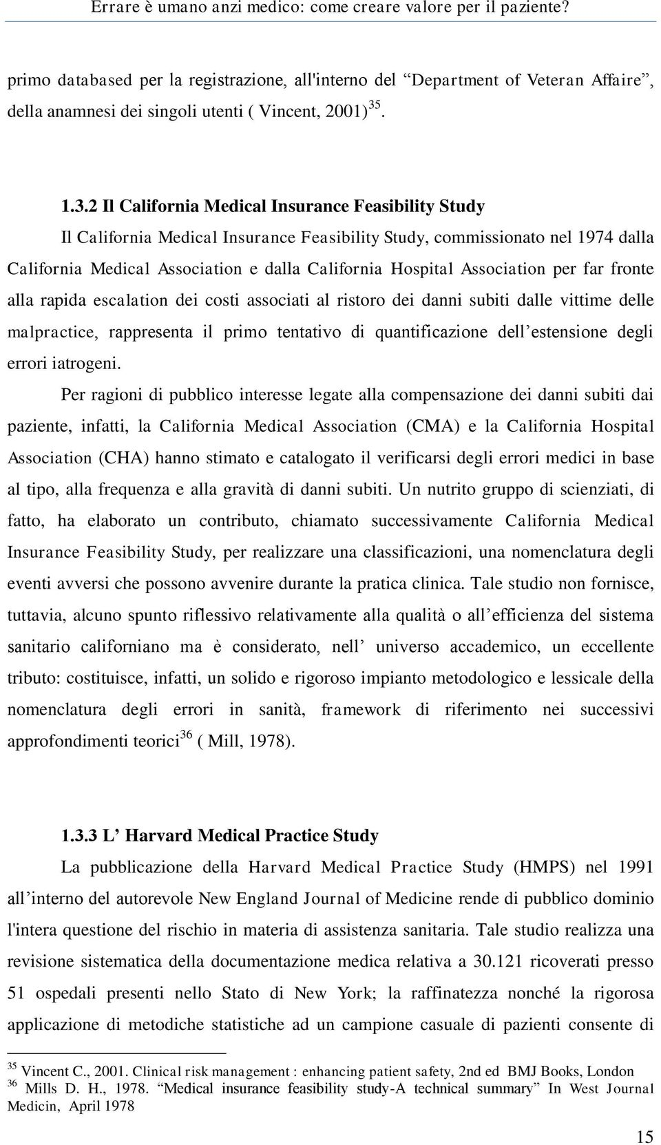 2 Il California Medical Insurance Feasibility Study Il California Medical Insurance Feasibility Study, commissionato nel 1974 dalla California Medical Association e dalla California Hospital