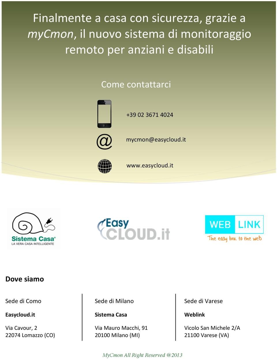 it www.easycloud.it Dove siamo Sede di Como Sede di Milano Sede di Varese Easycloud.