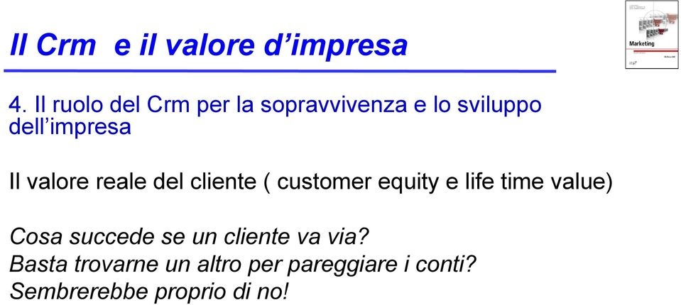 valore reale del cliente ( customer equity e life time value) Cosa
