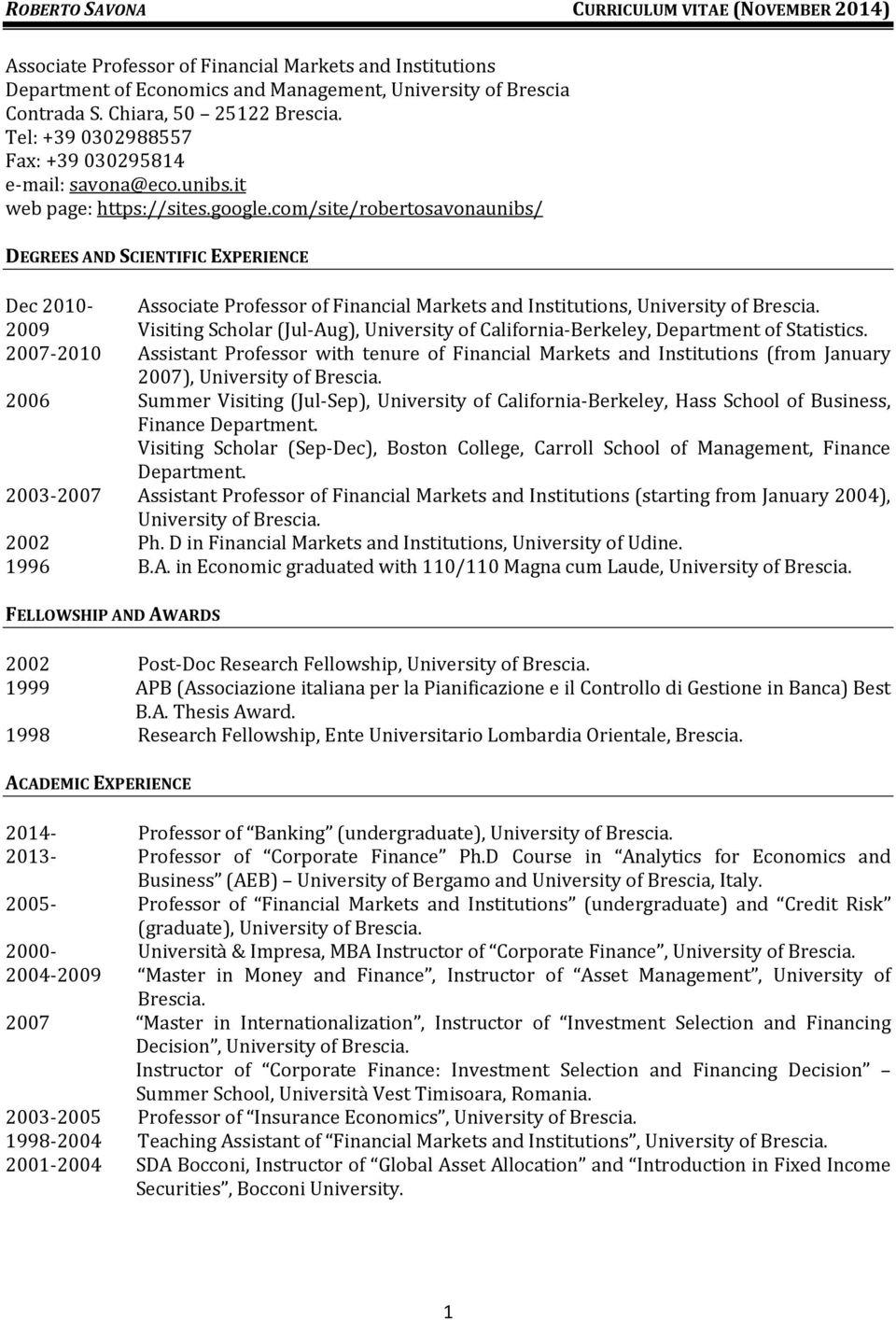 com/site/robertosavonaunibs/ DEGREES AND SCIENTIFIC EXPERIENCE Dec 2010 Associate Professor of Financial Markets and Institutions, University of Brescia.